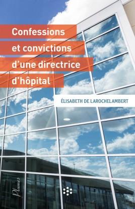Confessions et convictions d'une directrice d'hôpital