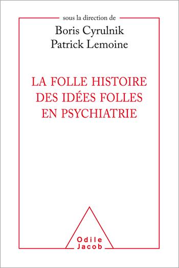 La folle hsitoire des idées folles en psychiatrie