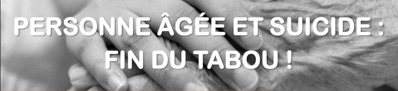 PERSONNE ÂGÉE ET SUICIDE :  FIN DU TABOU !