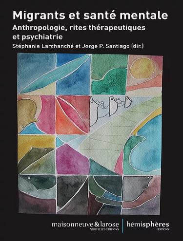 Migrants et santé mentale - Anthropologie, rites thérapeutiques et psychiatrie