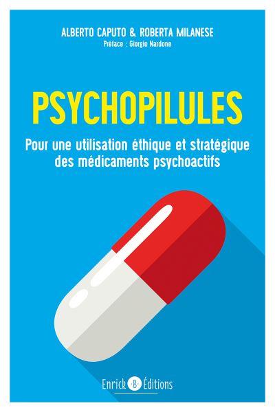 Psychopilules. Pour une utilisation éthique et stratégique des médicaments psychoactifs