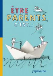 Etre parents, c'est… : une campagne pour soutenir la parentalité