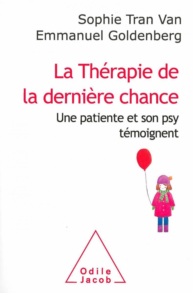 La Thérapie de la dernière chance - Une patiente et son psy témoignent