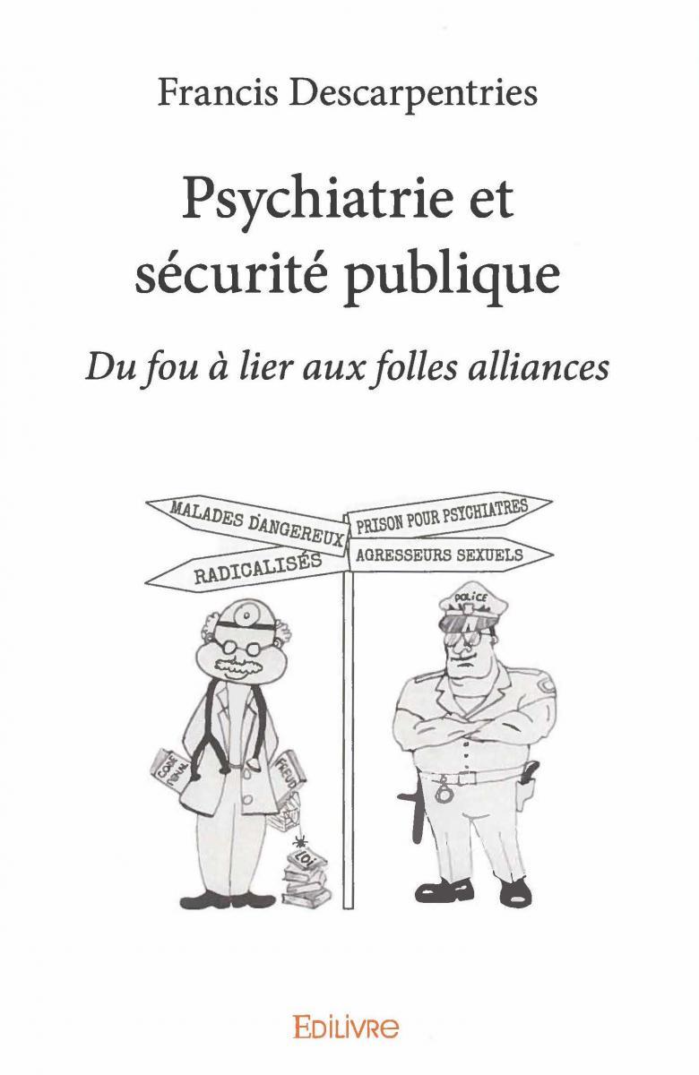Psychiatrie et sécurité publique - Du fou à lier aux folles alliances