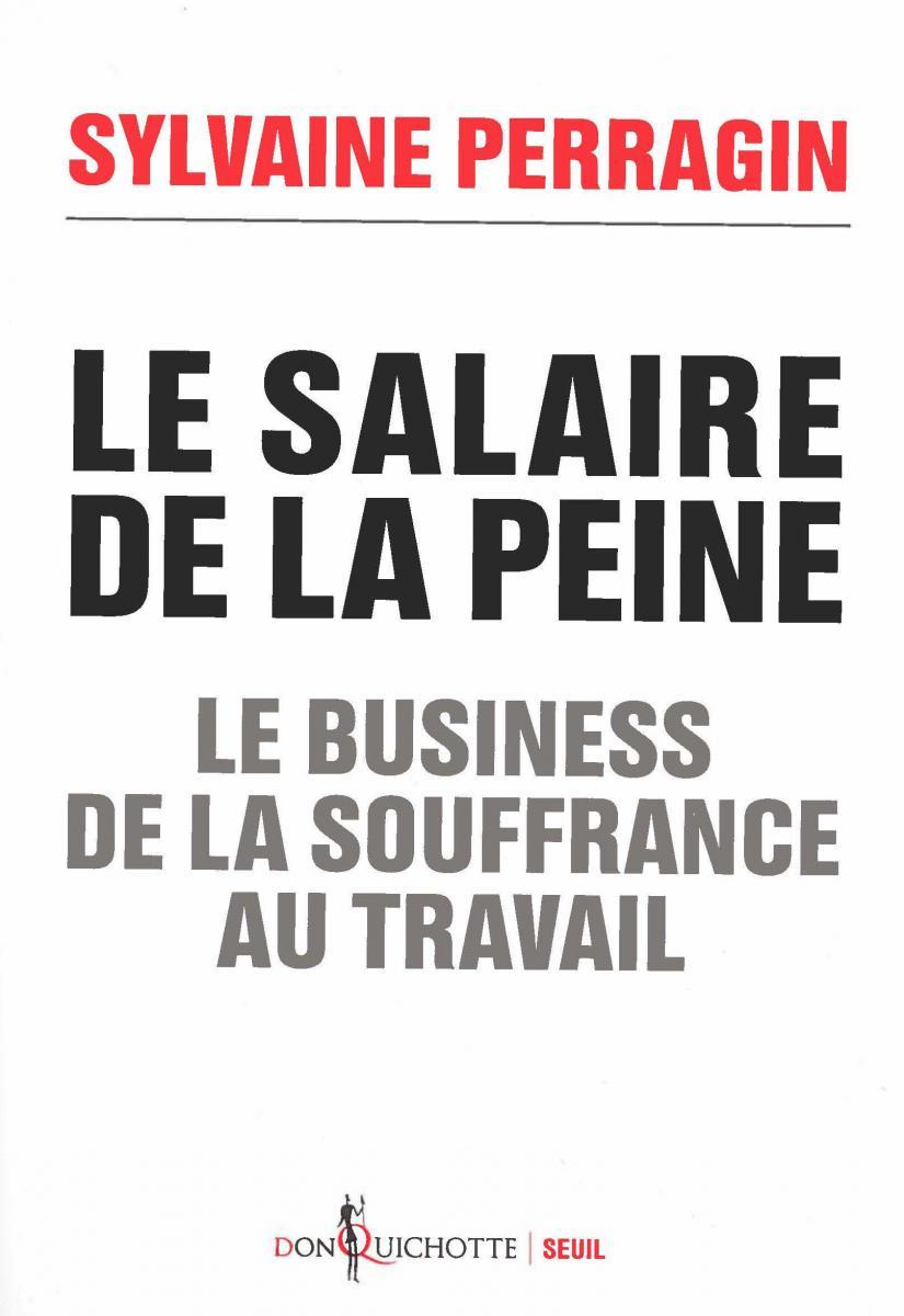 Le salaire de la peine ; le businesse de la souffrance au travail