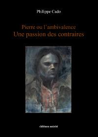 Pierre ou l'ambivalence - Une passion des contraires