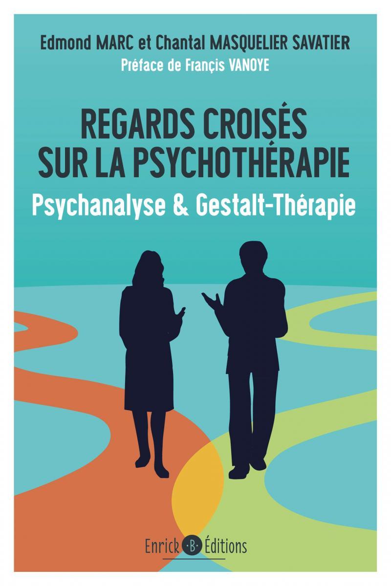 Regards croisés sur la psychothérapie - Psychanalyse et Gestalt-Thérapie