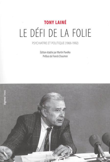 Le défi de la folie. Psychiatrie et politique (1966-1992)